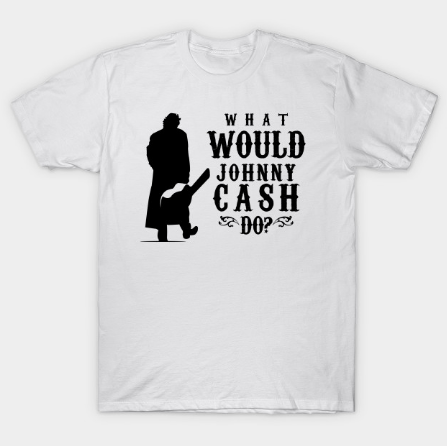 What Would Johnny Cash Do T Shirt