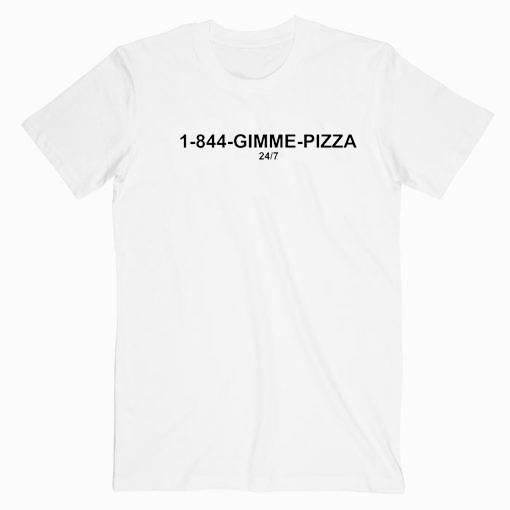 1-844 Gimme Pizza T Shirt