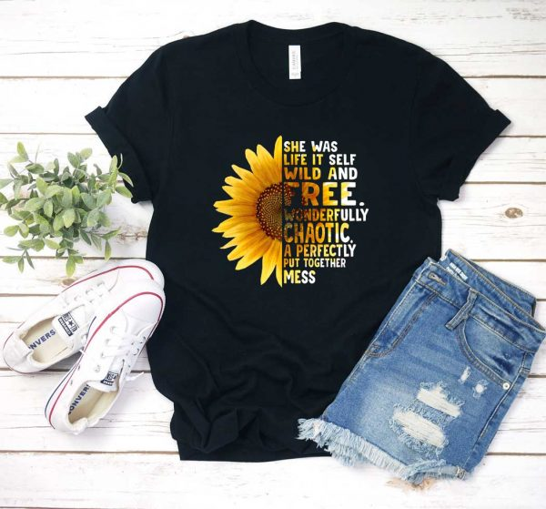 She Was Life Itself Wild And Free Wonderfully T Shirt