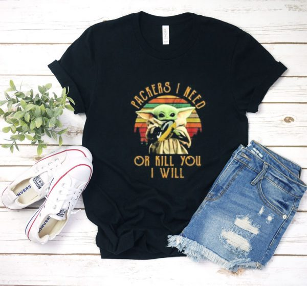packers i need or kill you will T Shirt