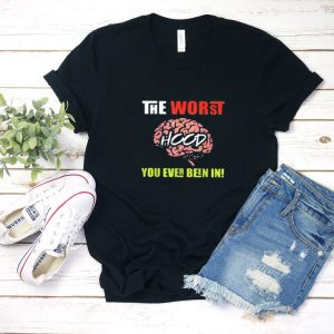 the worst hood you ever been in T Shirt