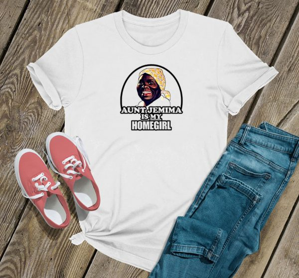 Aunt Jemima is My Home Girl T Shirt