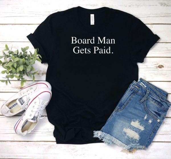 Board Man Gets Paid Letter T Shirt