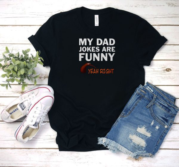 My Dad Jokes Are Funny Yeah Right T Shirt