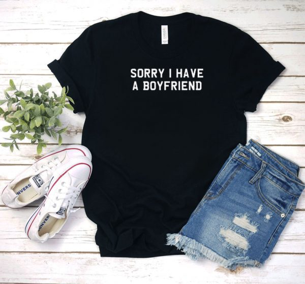 Sorry I Have A Boyfriend Letters T Shirt