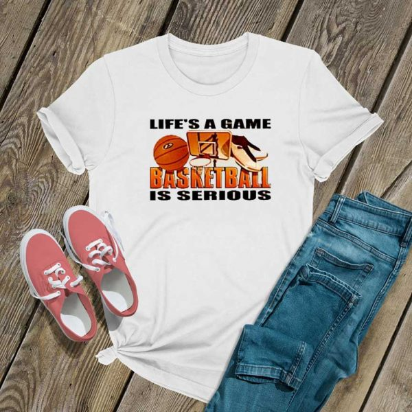 Basketball Is Serious Game T Shirt