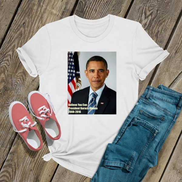 Believe You Can Barack Obama T Shirt
