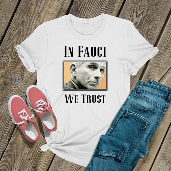 Doctor Anthony Fauci We Trust T Shirt