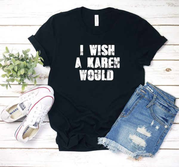 I Wish a Karen Would Art T Shirt