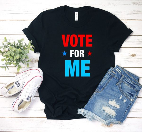 Vote For Me Election Party T Shirt