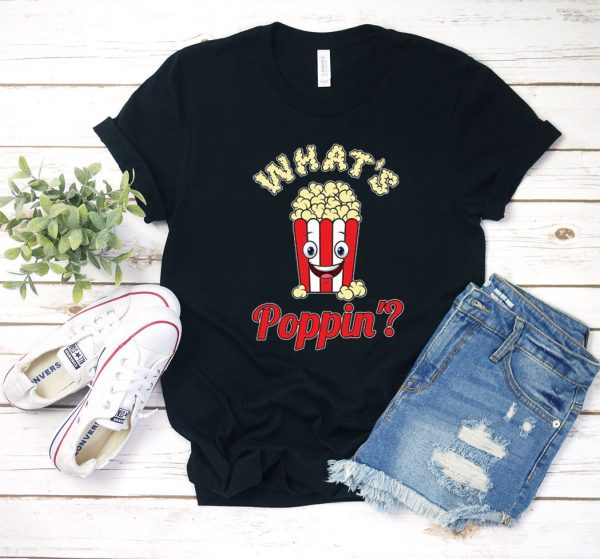 Whats Poppin Popcorn T Shirt