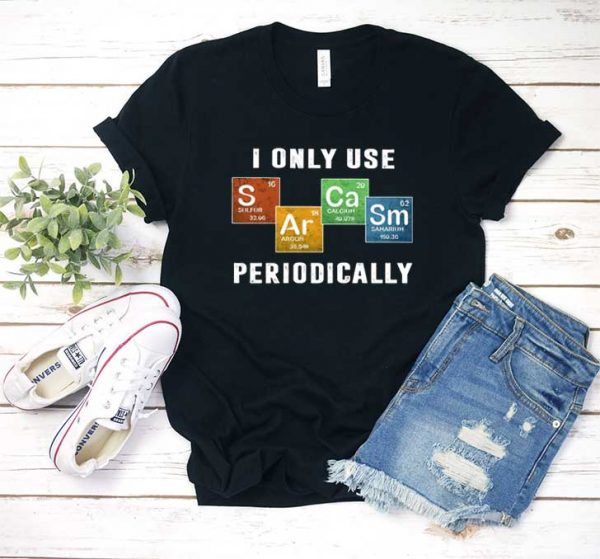I Only Use Sarcasm Periodically T Shirt