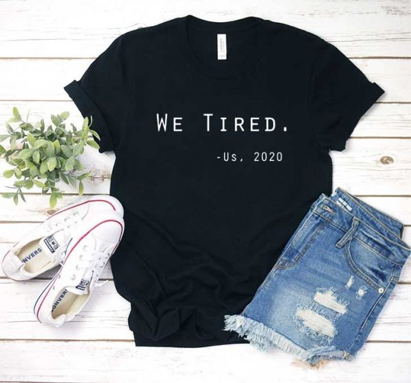 We Tired T Shirt