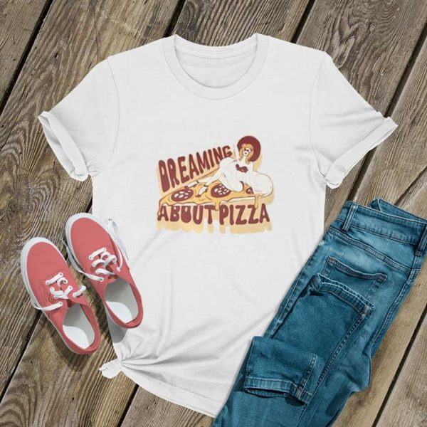Dreaming About Pizza T Shirt