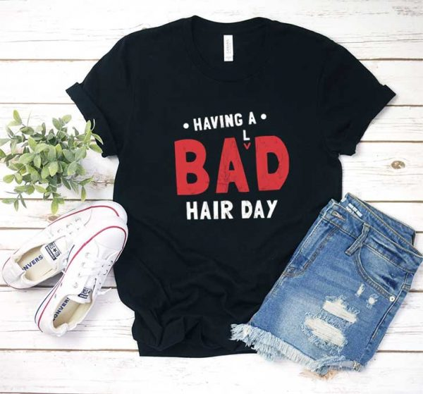 Having Bad Hair Day T Shirt