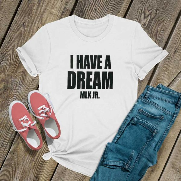 I Have a Dream MLK Jr T Shirt