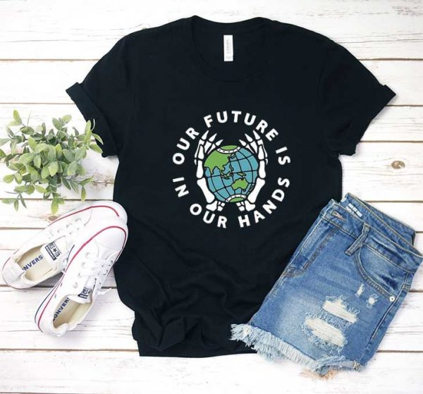 Our Future Is In Our Hands T Shirt