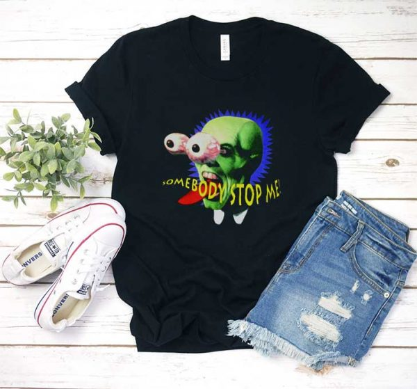 Somebody Stop Me T Shirt