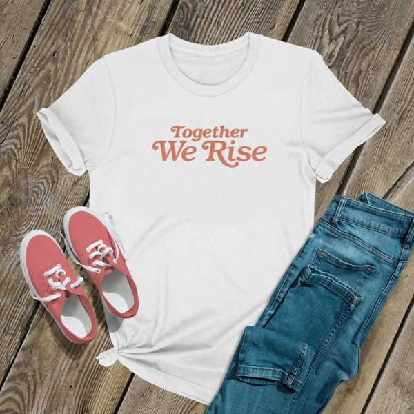 Together We Rise T Shirt