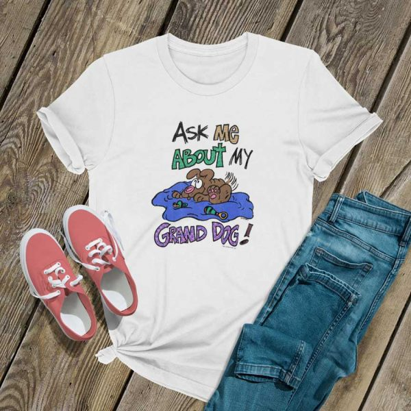 Ask Me About My Grand Dog T Shirt