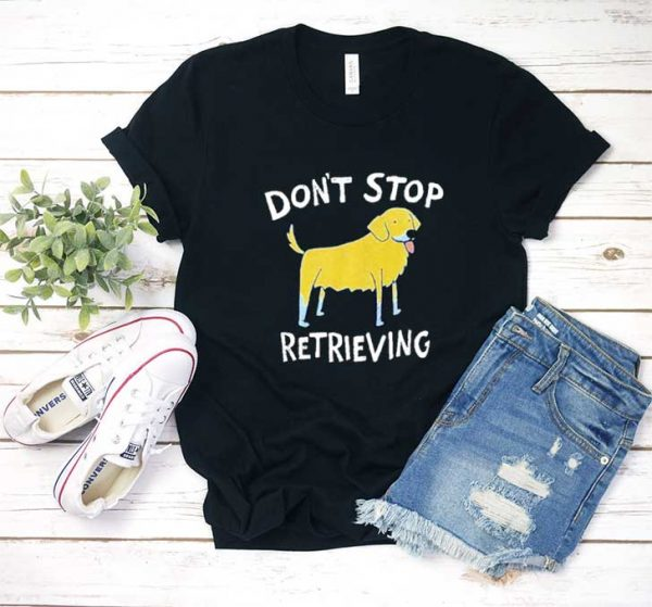 Dog Dont Stop Retrieving T Shirt