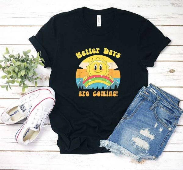 Funny Better Days Are Coming T Shirt