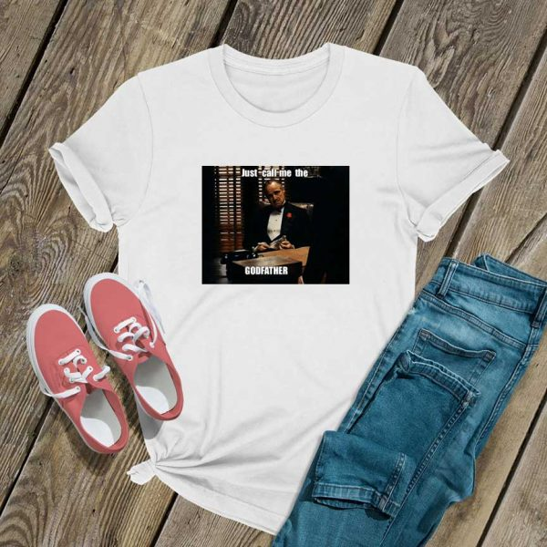 Just Call Me The Godfather T Shirt