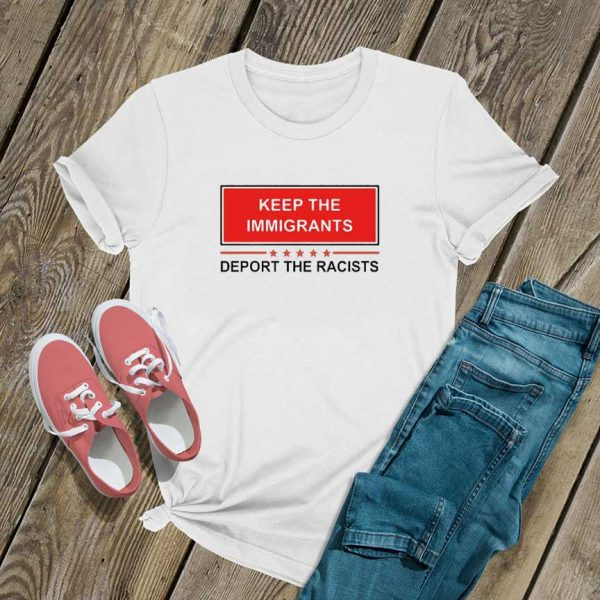 Keep The Immigrants Racists T Shirt