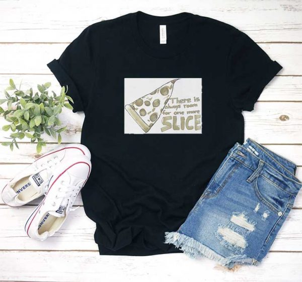 Pizza One More Slice T Shirt