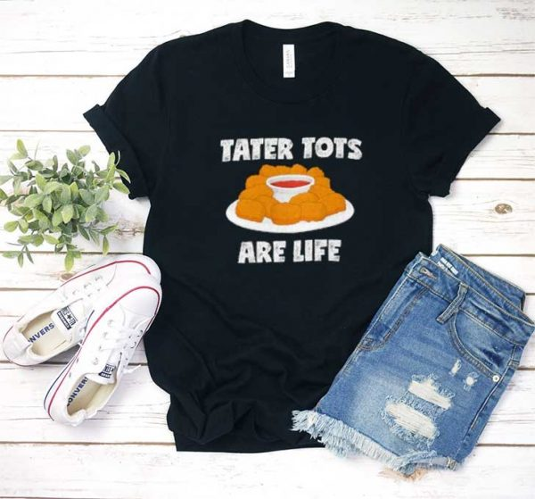 Tater Tots Are Life T Shirt