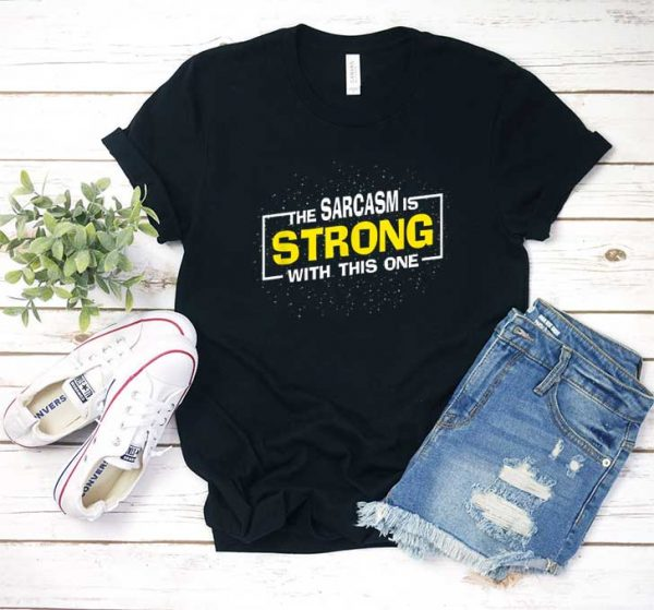 The Sarcasm Is Strong T Shirt