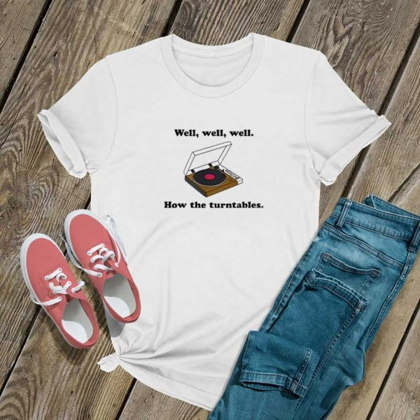 Well How The Turntables T Shirt