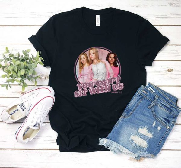 You Cant Sit With Us T Shirt