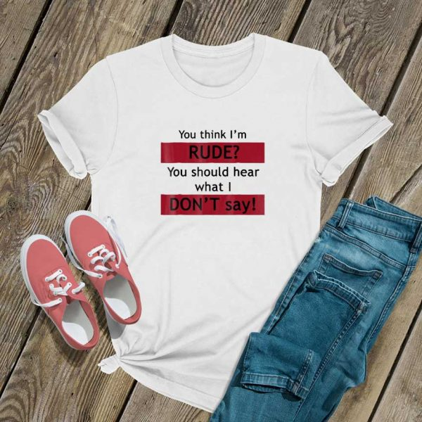 You Think Im Rude T Shirt