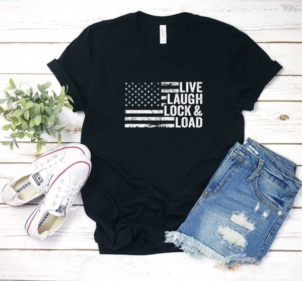Live Laugh Lock And Load T Shirt