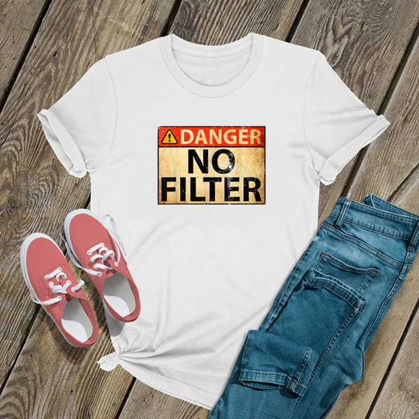 Danger No Filter Shirt