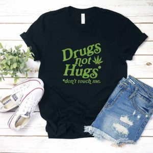 Drug Not Hugs Shirt