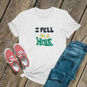 Fell In A Hole Shirt
