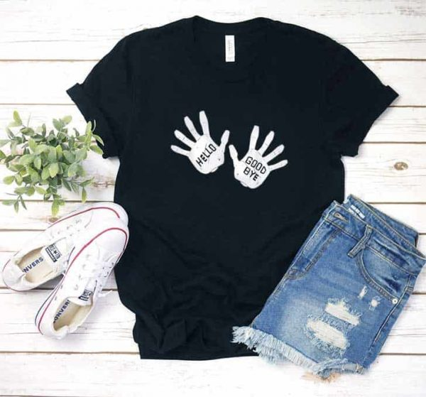 Hello Goodbye Hands Shirt