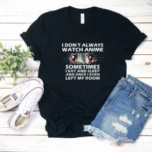 I Dont Always Watch Anime Shirt
