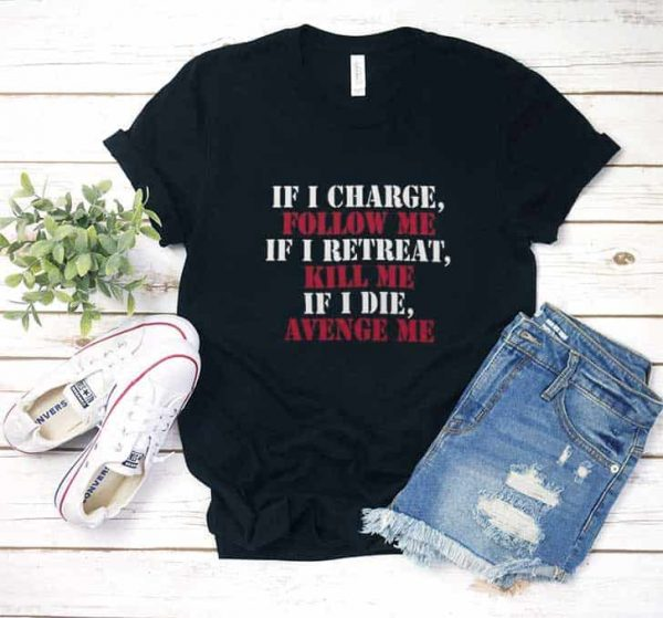 If I Charge Follow Me T Shirt