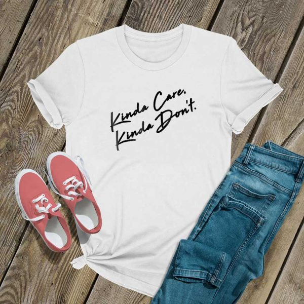 Kinda Care Kinda Dont T Shirt