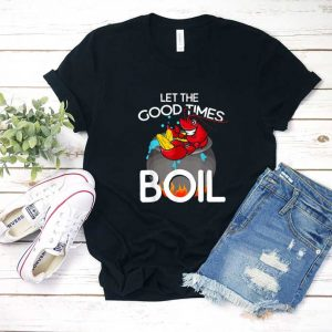 Let The Good Times Boil T Shirt