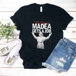 Madea Gets A Job T Shirt