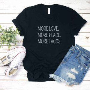 More Love Peace Tacos Shirt