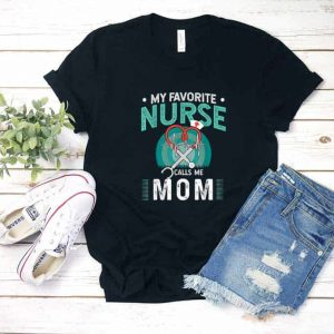 My Favorite Nurse Calls Me Mom Shirt