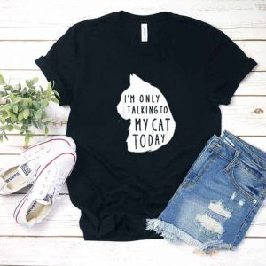 I'm Only Talking To My Cat Shirt