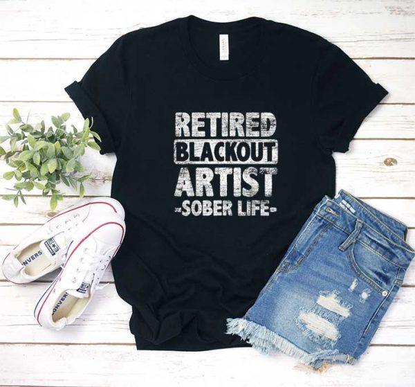 Retired Blackout Artist Sober Life T Shirt