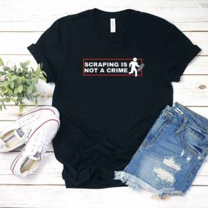 Scraping Is Not a Crime T Shirt