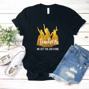 Teacher We Get The Job Done Shirt